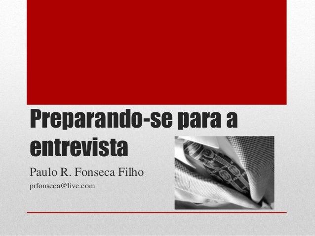 Preparando-se para a entrevista Paulo R. Fonseca Filho prfonseca@live.com