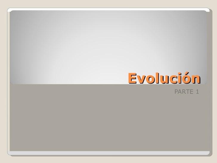Evolución     PARTE 1