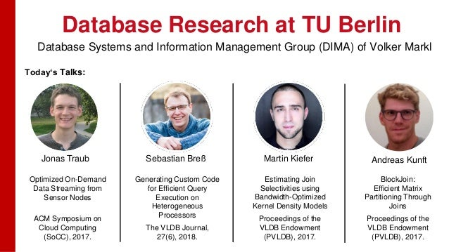Database Research at TU Berlin Today's Talks: Jonas Traub Sebastian Breß Martin Kiefer Andreas Kunft Optimized On-Demand D...