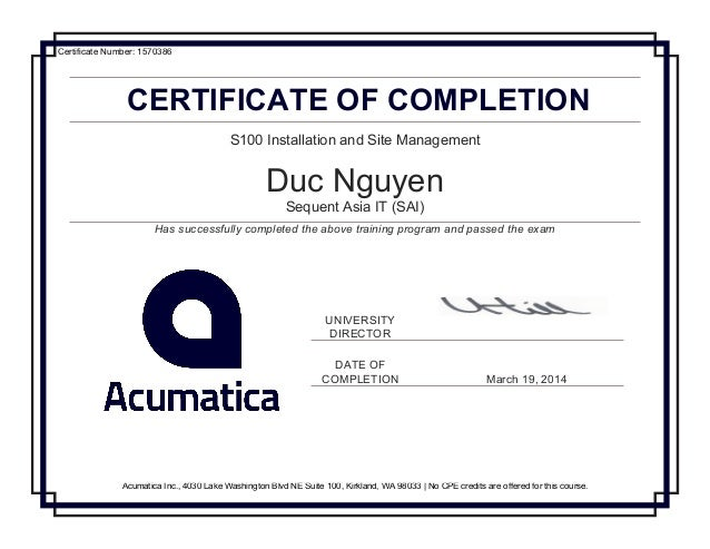 CERTIFICATE OF COMPLETION S100 Installation and Site Management Duc Nguyen Sequent Asia IT (SAI) Has successfully complete...
