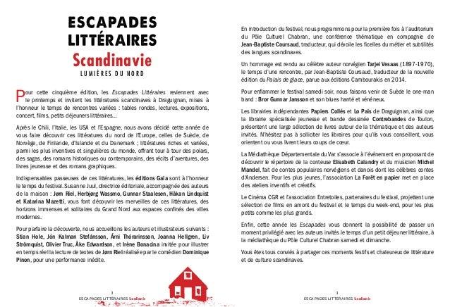 ESCAPADES LITTÉRAIRES Scandinavie 2 ESCAPADES LITTÉRAIRES Scandinavie 3 Scandinavie L U M I È R E S D U N O R D Pour cette...