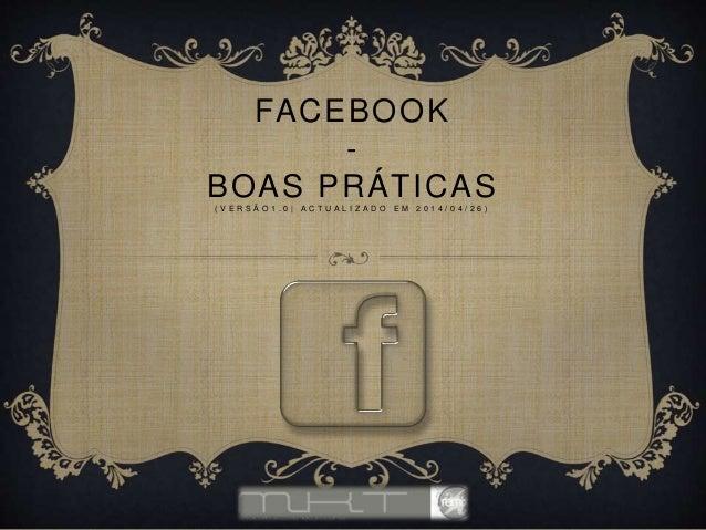 FACEBOOK - BOAS PRÁTICAS( V E R S Ã O 1 . 0 | A C T U A L I Z A D O E M 2 0 1 4 / 0 4 / 2 6 )