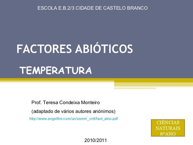 ESCOLA E.B.2/3 CIDADE DE CASTELO BRANCOFACTORES ABIÓTICOSTEMPERATURA   Prof. Teresa Condeixa Monteiro   (adaptado de vário...