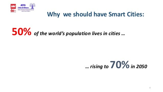 4 Why we should have Smart Cities: 50% of the world's population lives in cities … … rising to 70%in 2050