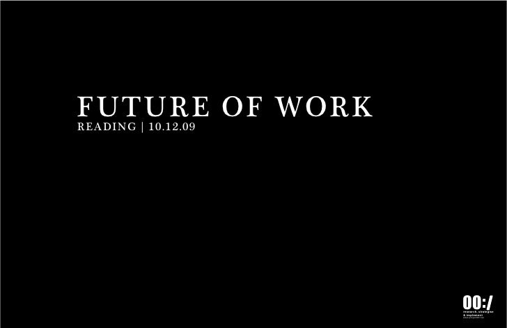 FUTURE OF WORK READING | 10.12.09                          00: /                      research, strategise                ...