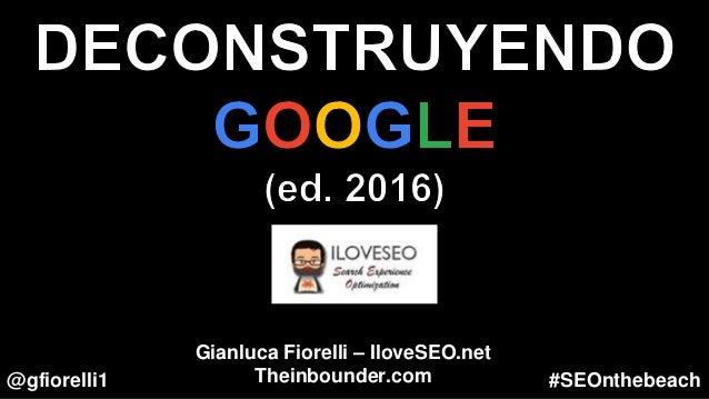 @gfiorelli1 #SEOnthebeach Gianluca Fiorelli – IloveSEO.net Theinbounder.com