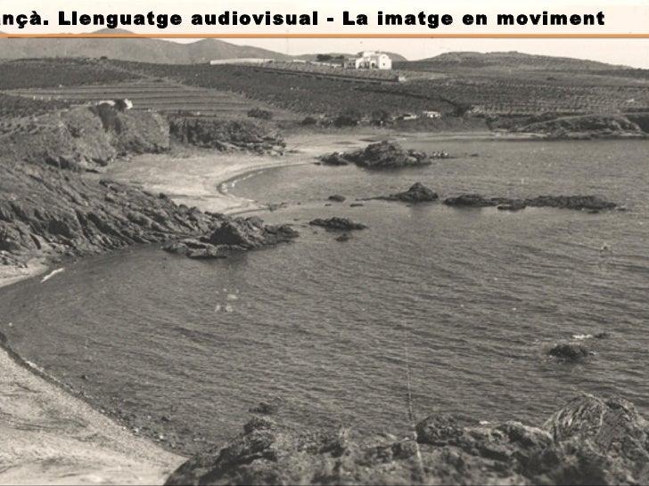 Llançà. Llenguatge audiovisual - La imatge en moviment