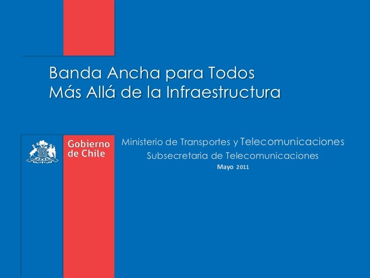 Banda Ancha para TodosMás Allá de la Infraestructura<br />Ministerio de Transportes y Telecomunicaciones<br />Subsecretari...