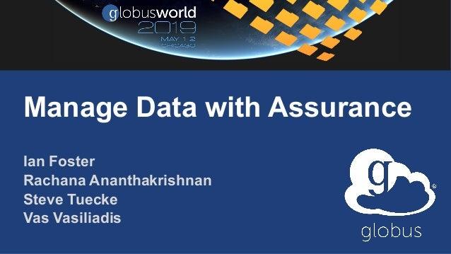 Manage Data with Assurance Ian Foster Rachana Ananthakrishnan Steve Tuecke Vas Vasiliadis