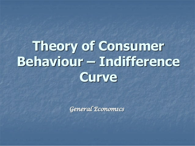 Theory of Consumer Behaviour – Indifference Curve General Econom1cs
