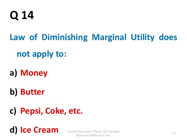 what do economists mean by the declining marginal utility of money Definition of utility in ordinary uses the term utility is used to denote usefulness but in economics the term utility is used in different meaning and say that an individual is rational if that individual maximizes utility in their decisions to care about life and money that.