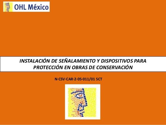 INSTALACIÓN DE SEÑALAMIENTO Y DISPOSITIVOS PARA PROTECCIÓN EN OBRAS DE CONSERVACIÓN N·CSV·CAR·2·05·011/01 SCT