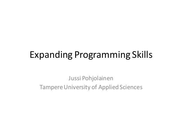 Expanding	Programming	Skills Jussi	Pohjolainen Tampere	University	of	Applied	Sciences