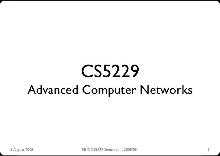 CS5229           Advanced Computer Networks    15 August 2008    NUS CS5229 Semester 1, 2008/09   1