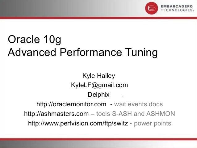 Oracle 10gAdvanced Performance Tuning                        Kyle Hailey                    KyleLF@gmail.com              ...