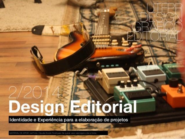 UTFPR  DESIGN  GRÁFICO  EDITORIAL  2/2014  Design Editorial  Identidade e Experiência para a elaboração de projetos  MATER...