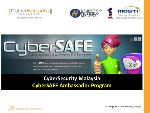 Copyright © 2014CyberSecurity Malaysia CyberSecurity Malaysia CyberSAFE Ambassador Program