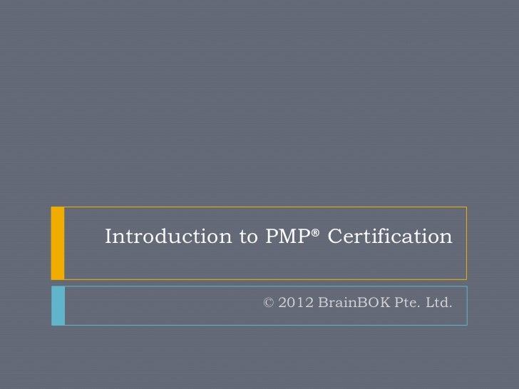 Introduction to PMP® Certification               © 2012 BrainBOK Pte. Ltd.