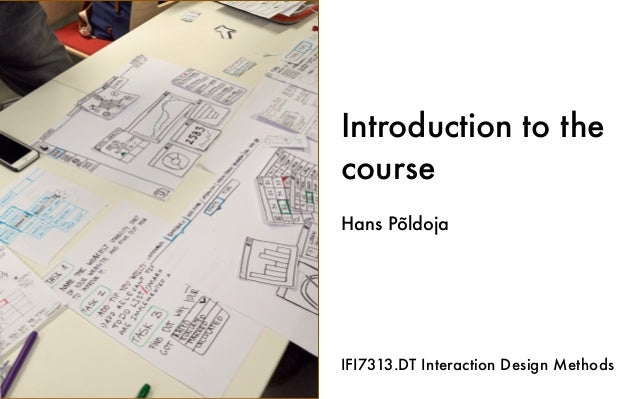 Introduction to the course Hans Põldoja IFI7313.DT Interaction Design Methods