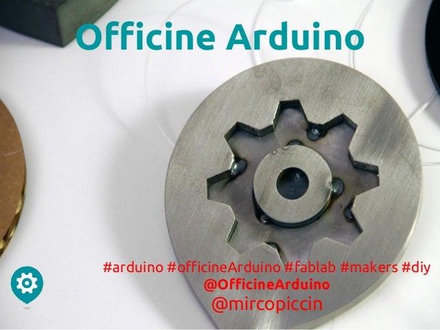 Officine Arduino #arduino #officineArduino #fablab #makers #diy @OfficineArduino @mircopiccin