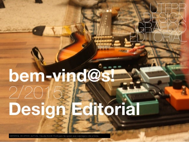 UTFPR DESIGN GRÁFICO EDITORIAL Design Editorial MATERIAL DE APOIO da Profa. Claudia Bordin Rodrigues Se quiser usar, seja ...