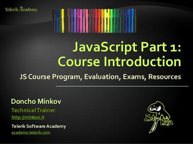 JavaScript Part 1:                      Course Introduction   JS Course Program, Evaluation, Exams, ResourcesDoncho Minkov...