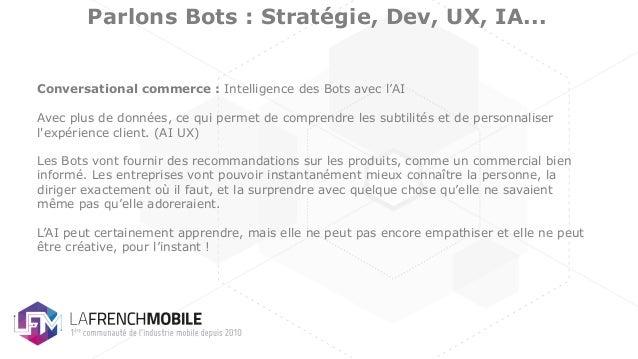 Parlons Bots : Stratégie, Dev, UX, IA... Conversational commerce : Intelligence des Bots avec l'AI Avec plus de données, c...