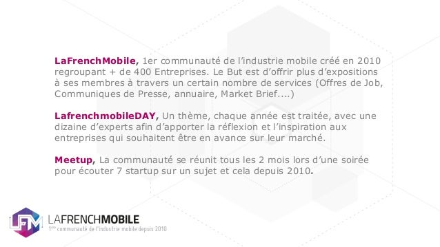 LaFrenchMobile, 1er communauté de l'industrie mobile créé en 2010 regroupant + de 400 Entreprises. Le But est d'offrir pl...