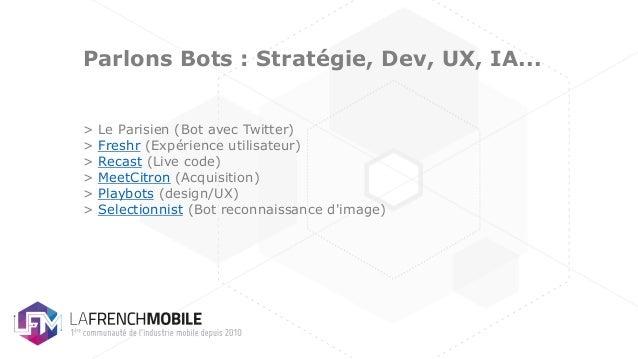 > Le Parisien (Bot avec Twitter) > Freshr (Expérience utilisateur) > Recast (Live code) > MeetCitron (Acquisition) > Playb...