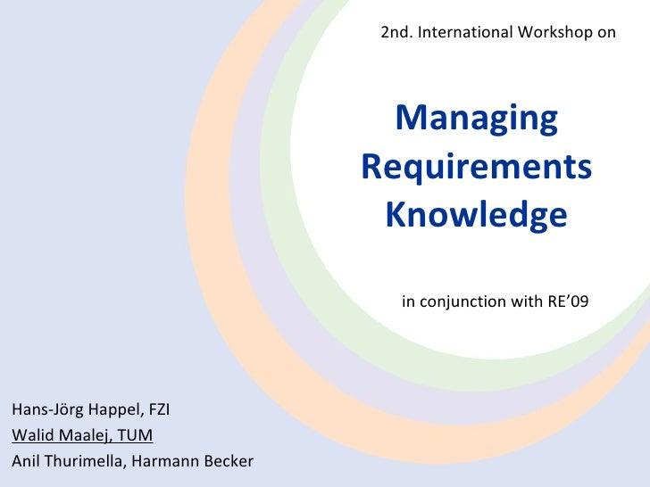 Managing Requirements Knowledge in  conjunction with RE'09 Hans-Jörg  Happel , FZI Walid Maalej, TUM Anil  Thurimella , Ha...