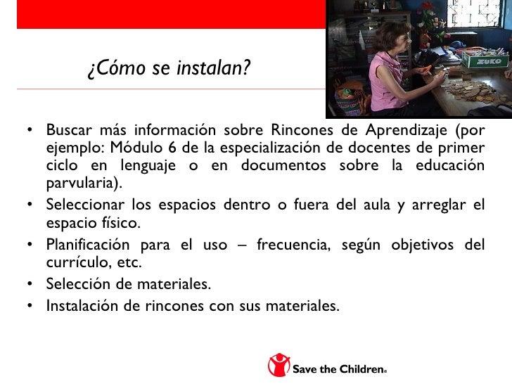¿Cómo se instalan? <ul><li>Buscar más información sobre Rincones de Aprendizaje (por ejemplo: Módulo 6 de la especializaci...