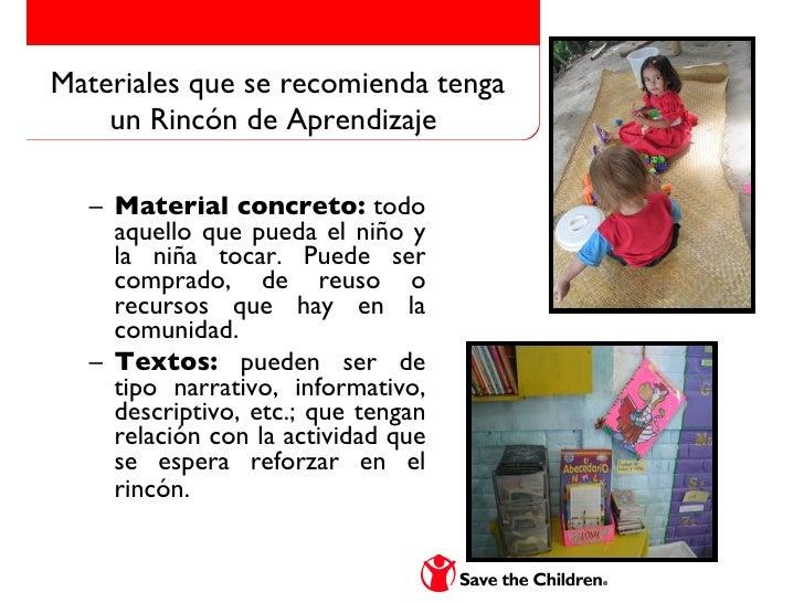 Materiales que se recomienda tenga un Rincón de Aprendizaje  <ul><ul><li>Material concreto:  todo aquello que pueda el niñ...