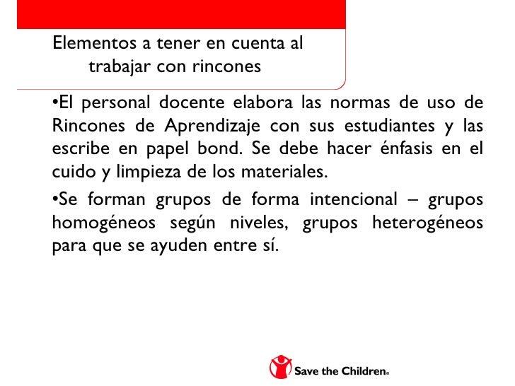 Elementos a tener en cuenta al trabajar con rincones  <ul><ul><ul><li>El personal docente elabora las normas de uso de Rin...