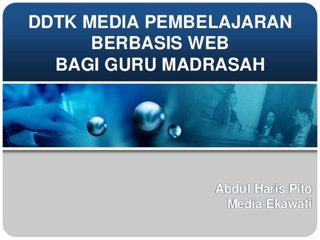 DDTK MEDIA PEMBELAJARAN BERBASIS WEB BAGI GURU MADRASAH Abdul Haris Pito Media Ekawati
