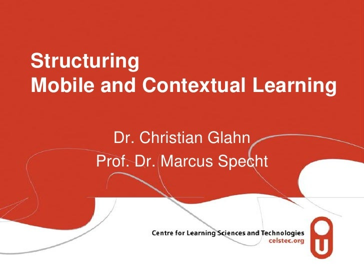 StructuringMobile and Contextual Learning        Dr. Christian Glahn      Prof. Dr. Marcus Specht