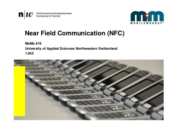 Near Field Communication (NFC) MoMo #16 University of Applied Sciences Northwestern Switzerland 1.045