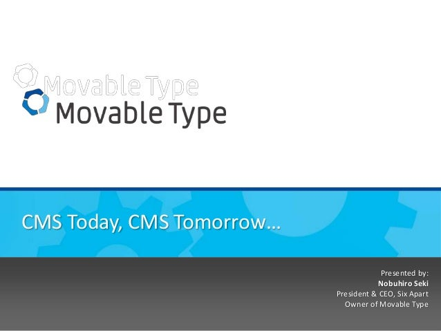 CMS Today, CMS Tomorrow… Presented by: Nobuhiro Seki President & CEO, Six Apart Owner of Movable Type Page 1