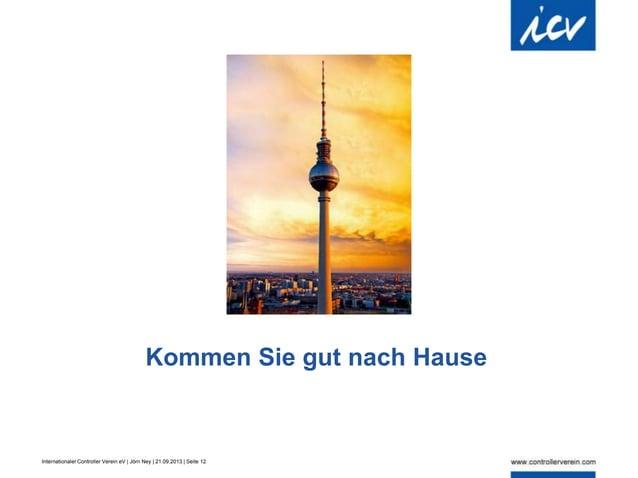 Internationaler Controller Verein eV | Jörn Ney | 21.09.2013 | Seite 12 Kommen Sie gut nach Hause