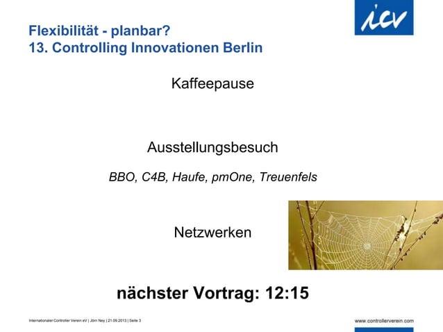 Internationaler Controller Verein eV | Jörn Ney | 21.09.2013 | Seite 3 Flexibilität - planbar? 13. Controlling Innovatione...