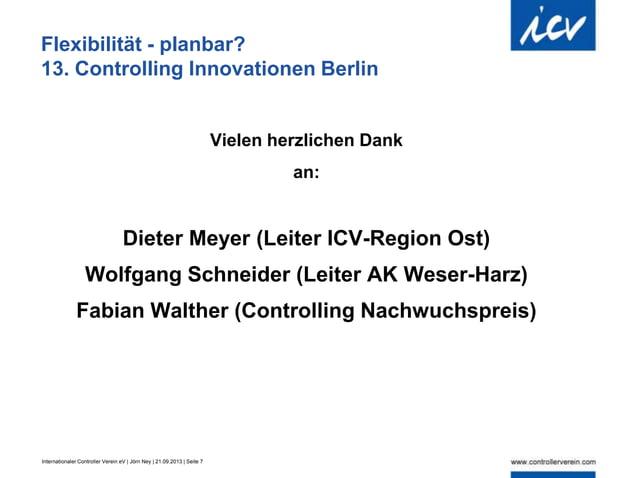 Internationaler Controller Verein eV | Jörn Ney | 21.09.2013 | Seite 7 Flexibilität - planbar? 13. Controlling Innovatione...