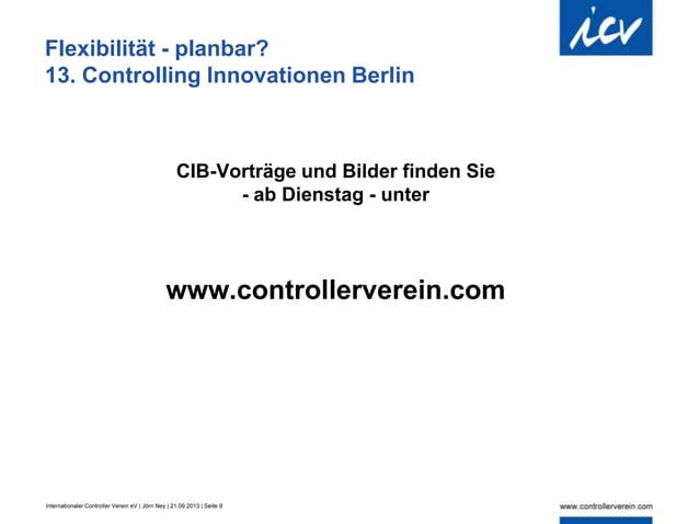 Internationaler Controller Verein eV | Jörn Ney | 21.09.2013 | Seite 9 Flexibilität - planbar? 13. Controlling Innovatione...