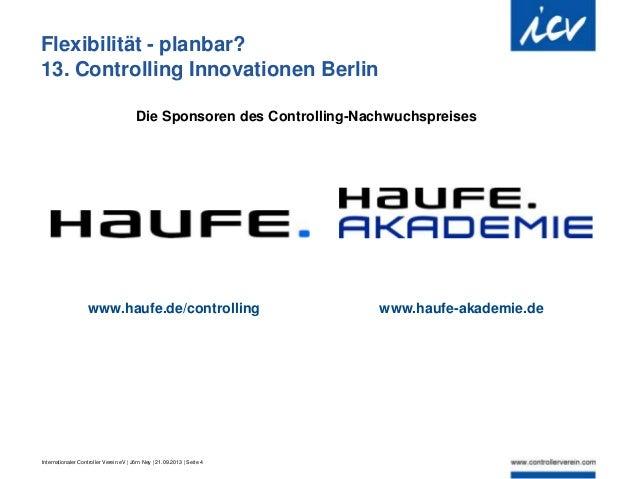 Internationaler Controller Verein eV   Jörn Ney   21.09.2013   Seite 4 Flexibilität - planbar? 13. Controlling Innovatione...