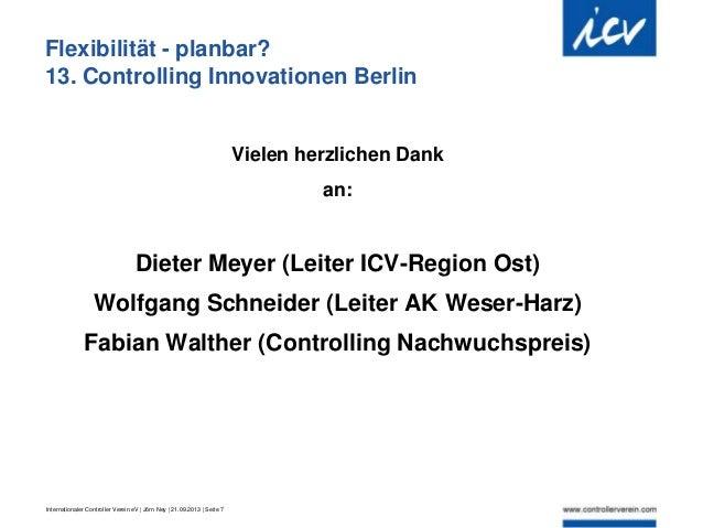 Internationaler Controller Verein eV   Jörn Ney   21.09.2013   Seite 7 Flexibilität - planbar? 13. Controlling Innovatione...