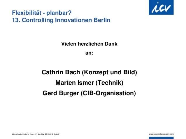 Internationaler Controller Verein eV   Jörn Ney   21.09.2013   Seite 8 Flexibilität - planbar? 13. Controlling Innovatione...