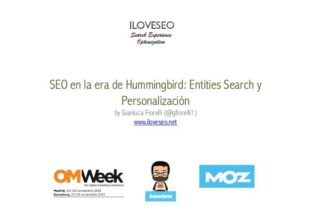 SEO en la era de Hummingbird: Entities Search y Personalización by Gianluca Fiorelli (@gfiorelli1) www.iloveseo.net