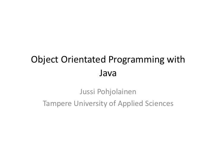 Object	   Orientated	   Programming	   with	                       Java	                   Jussi	   Pohjolainen	       Tam...