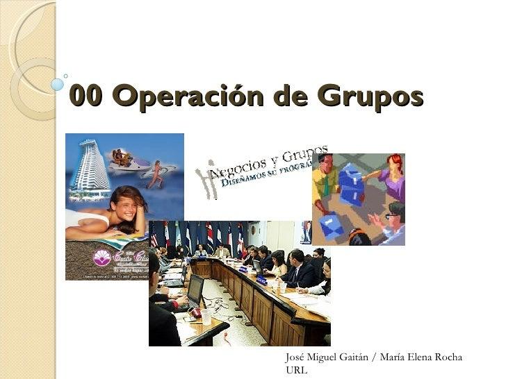 00 Operación de Grupos                        José Miguel Gaitán / María Elena Rocha                 URL