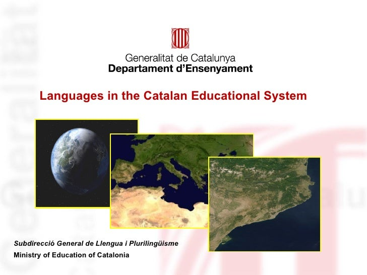 Languages in the Catalan Educational SystemSubdirecció General de Llengua i PlurilingüismeMinistry of Education of Catalonia