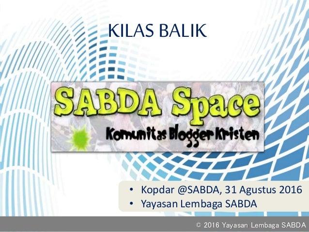 • Kopdar @SABDA, 31 Agustus 2016 • Yayasan Lembaga SABDA KILAS BALIK © 2016 Yayasan Lembaga SABDA
