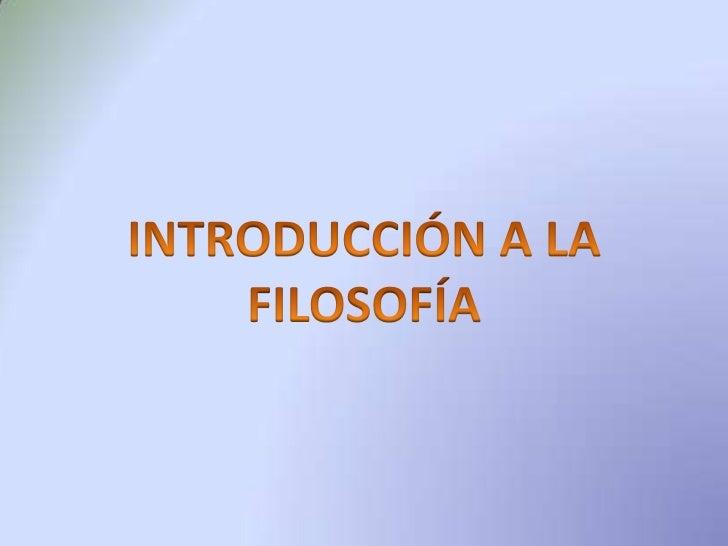 INTRODUCCIÓNLA FILOSOFÍA Y EL CONOCIMIENTO¿ES NECESARIO FILOSOFAR?    a) Sobre la ontología y la       epistemología    b)...